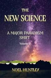 THE NEW SCIENCE -A Major Paradigm Shift Huntley, Noel