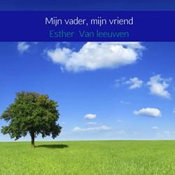 Mijn vader, mijn vriend -boekje over bewaarde normen en waarden Van leeuwen, Esther
