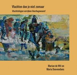 Vluchten doe je niet zomaar -Vluchtelingen verrijken Heerhu gowaard Wit, Marian de