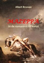 Mazeppa in de romantische kunst -Een interdisciplinair cultuurh istorisch onderzoek Brussee, Albert