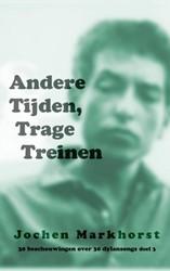 Andere Tijden, Trage Treinen -30 beschouwingen over 30 Dylan songs, deel 3 Markhorst, Jochen