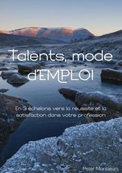 Talents, mode d'EMPLOI -En 3 echelons vers la reussi te et la satisfaction dans vot Monsieurs, Peter