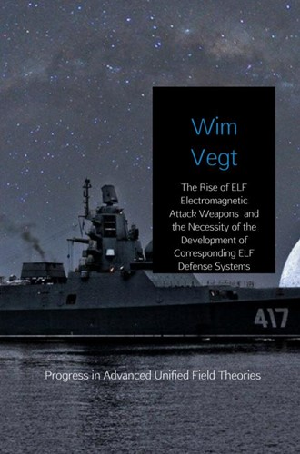 The Rise of ELF Electromagnetic Attack W -Progress in Advanced Unified F ield Theories Vegt, Wim