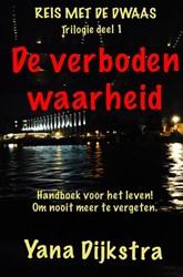 De Verboden Waarheid -Deel 1 - Trilogie -Reis met de Dwaas Dijkstra, Yana