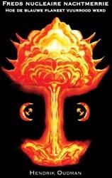Freds nucleaire nachtmerrie -Hoe de blauwe planeet vuurrood werd Oudman, Hendrik