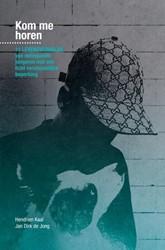Kom me horen -11 Levensverhalen van delinque nte jongeren met een licht ver Jan Dirk de Jong, Hendrien Kaal