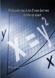 Wiskunde van het vwo -helder en exact Gronloh, Wim