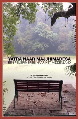 Yatra naar Majjhimadesa -Een Pelgrimsreis naar het Midd enland Dubois, Guy Eugene