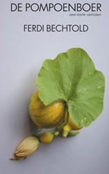 De pompoenboer -zeer korte verhalen Bechtold, Ferdi