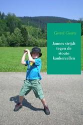 Jannes strijdt tegen de stoute kankercel -Een verhaal over leven en dood d Geerts, Gretel