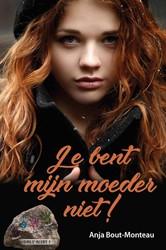 Girls alert Je bent mijn moeder niet&#33 Bout-Monteau, Anja