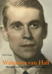 Walraven van Hall -PREMIER VAN HET VERZET (1906-1 45 Schaap, Erik
