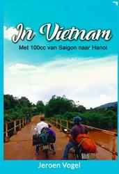 In Vietnam -Met 100cc van Saigon naar Hano i Vogel, Jeroen