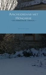 Afscheidsdans met Hongarije -- een persoonlijk verhaal - Visser, Peter S.