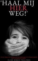 'Haal mij hier weg!' -Over een vijfjarig meisje die samen met haar broertje bij ee Teulings, Elisa