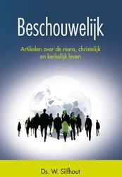 Beschouwelijk -artikelen over de mens, christ elijk en kerkelijk leven Silfhout, W.