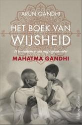 Het boek van wijsheid -11 levenslessen van mijn groot vader Gandhi, Arun