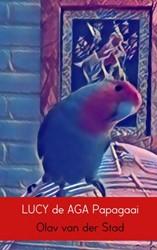 LUCY de AGA Papagaai -de vogel voor vogelvriendjes Van der Stad, Olav