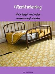 (V)echtscheiding -wat u beslist moet weten wanne er u wilt scheiden Schaik, R.M. van