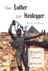 Van Luther tot Heidegger -pelgrimsreis door het Duitse l and Boom, Wessel ten