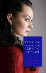 Het geheime leven van Martine Blotkamp Lagrouw, Peter J.