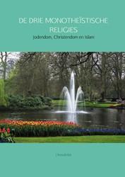 DE DRIE MONOTHEISTISCHE RELIGIES -Jodendom, Christendom en Islam Kreukniet, J.