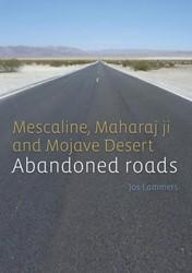 Abandoned roads -Mescaline, Maharaj ji and Moja ve Desert Lammers, Jos