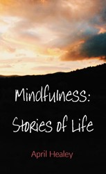 Mindfulness: Stories of Life -Stories for a peaceful mind Healey, April