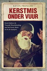 Kerstmis onder vuur -Kerst tijdens de Tweede Wereld oorlog: aan het front, thuis e Prenger, Kevin