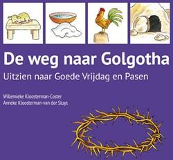 De weg naar Golgotha -Uitzien naar Goede Vrijdag en Pasen Kloosterman-Coster, Willemieke