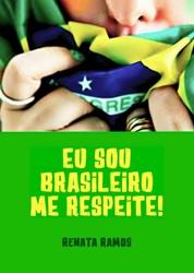Eu sou brasileiro Me respeite ! Ramos, Renata