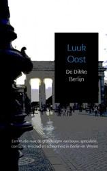 De Dikke Berlijn -Een studie naar de grondslagen van bouw, speculatie, corrupt Oost, Luuk