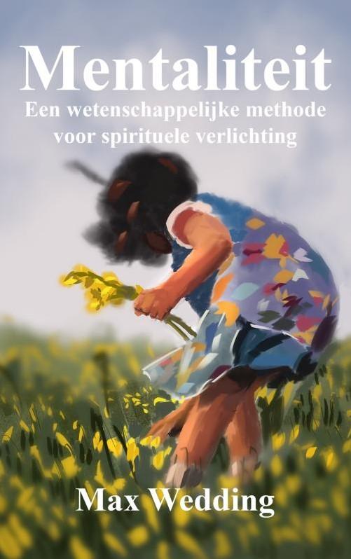 Mentaliteit -Een wetenschappelijke methode voor spirituele ...