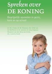 Spreken over de Koning -Begrijpelijk opvoeden in gezin , kerk en op school Kater, M.J.