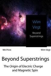 Beyond Superstrings -The Origin of Electric Charge and Magnetic Spin Vegt, Wim