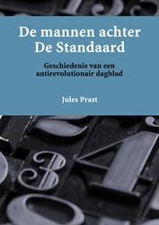 De mannen achter De Standaard -Geschiedenis van een antirevol utionair dagblad Prast, Jules