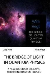 The bridge of light in quantum physics -A new boundary breaking theory in quantum physics Vegt, Wim