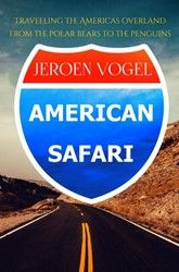 American Safari -Travelling the Americas overla nd from the polar bears to the Vogel, Jeroen