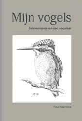 Mijn vogels -belevenissen van een vogelaar Mentink, Paul