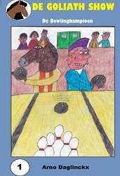 De Goliath Show- 1 De Bowlingkampioen -De Avonturen van Tony Daglinckx, Arno