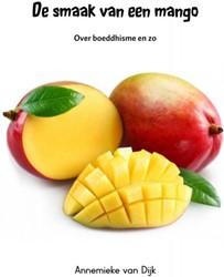 De smaak van een mango -Over boeddhisme en zo Dijk, Annemieke van