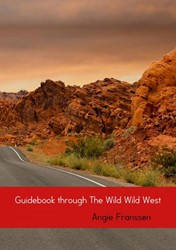 Guidebook through The Wild Wild West -A complete 3 week guided tour with maps, routes, options and Franssen, Angie