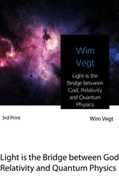Light is the Bridge between God, Relativ -A New Breaking Theory in Quant um Physics Vegt, Wim