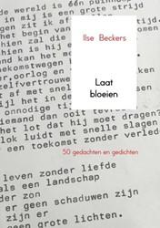 Laat bloeien -50 gedachten en gedichten Beckers, Ilse