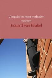 Vergaderen moet verboden worden -en andere managementverhalen Brakel, Eduard van