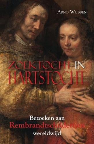 Zoektocht in Hartstocht -Bezoeken aan Rembrandtschilder ijen wereldwijd Arno, Wubben