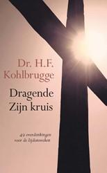 Dragende Zijn kruis -49 overdenkingen voor de lijde nsweken Kohlbrugge, H.F.
