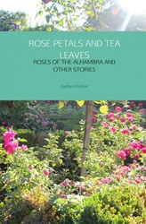 ROSE PETALS AND TEA LEAVES -ROSES OF THE ALHAMBRA AND OTHE R STORIES Bahtiar, Barbara