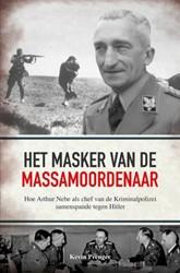 Het masker van de massamoordenaar -Hoe Arthur Nebe als chef van d e Kriminalpolizei samenspande Prenger, Kevin