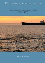 Dag meneer, koud he, buiten -Verhalen over een leven op zee 1950 - 1963 Kerkhof, Henk